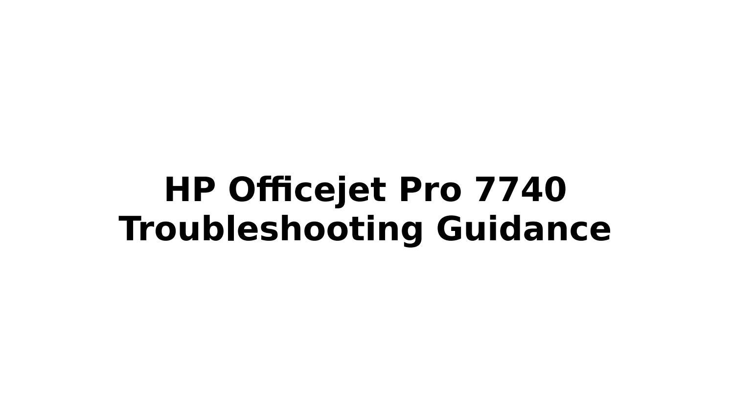 HP Officejet Pro 7740 Troubleshooting Guidance by micheal