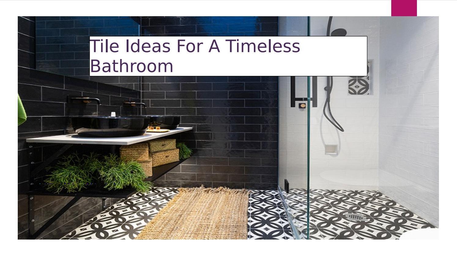 tile ideas for a timeless bathroom by