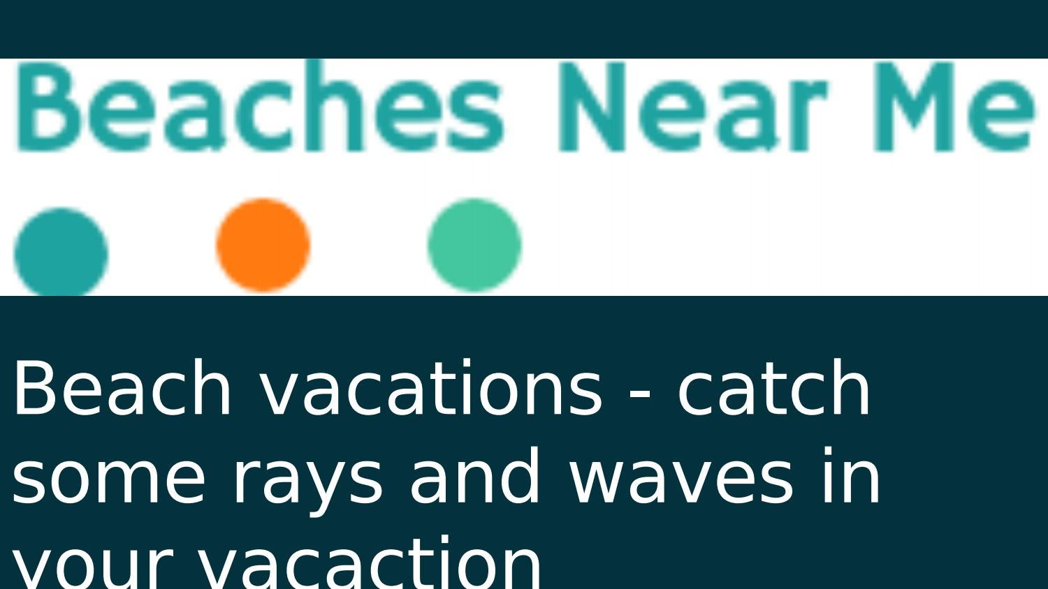 Beach Vacations Catch Some Rays And Waves In Your Vacation By Beachesnearme Issuu