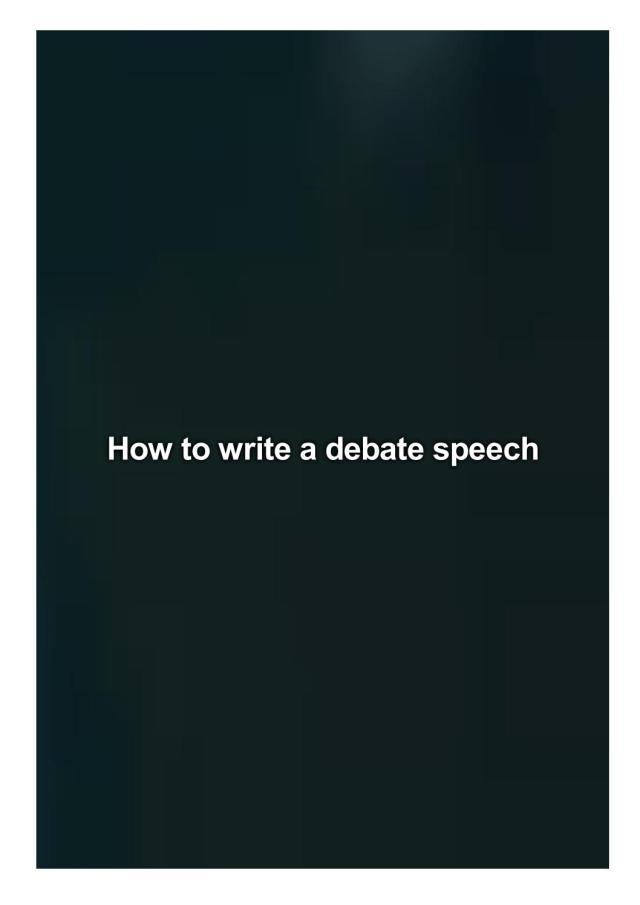 How to write a debate speech by Campos Tammy - issuu