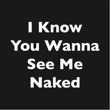 Nothing is sexier than being told that our significant other wants to see us naked