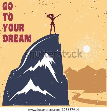 Motivational And Inspirational Typography Poster With Quote. Go To Your Dream. Climbing The Mountains, Achieve Goal, Success. Man On Top Of The ...