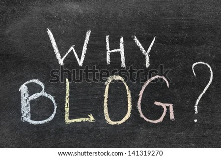 why blog question handwritten on the school blackboard - stock photo