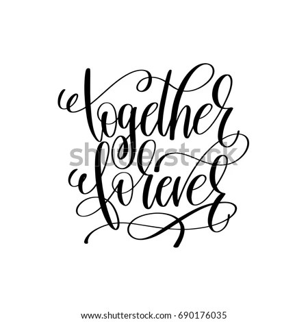 together forever black and white hand lettering script to