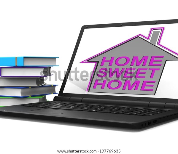 Thanks :) basically it means there is no other place. Home Sweet Home House Laptop Meaning Stock Illustration 197769635