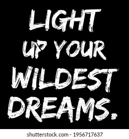 wallpapers Light Up Your Wildest Dreams https www shutterstock com image illustration positive quotes inspirational light your wildest 1956717637