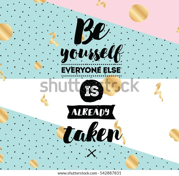 Be Yourself Everyone Else Already Taken Stock Vector (Royalty Free) 542887831