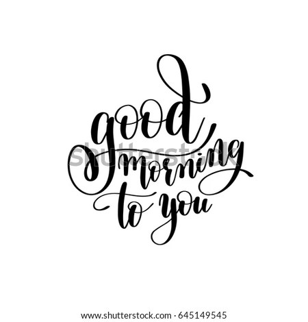 Image of: Print Good Morning To You Black And White Handwritten Lettering Inscription Motivational And Inspirational Positive Quote Calligraphy Vector Illustration Shutterstock Good Morning You Black White Handwritten Stock Vector royalty Free
