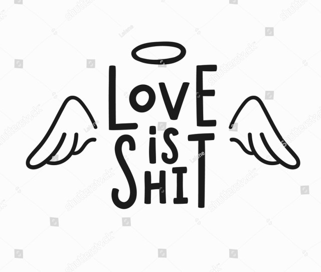Love Is Shit T Shirt Quote Feminist Lettering Calligraphy Inspiration Graphic Design Typography Element