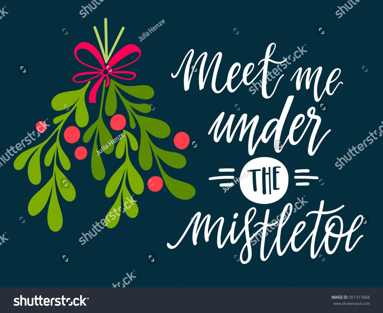 Meet Me Under Mistletoe Christmas Hand Stock Vector