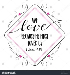 we love because he first loved us bible scripture verse typography design from 1 john with elegant pink and black frame [ 1500 x 1578 Pixel ]