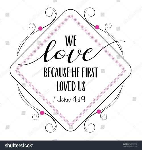 small resolution of we love because he first loved us bible scripture verse typography design from 1 john with elegant pink and black frame