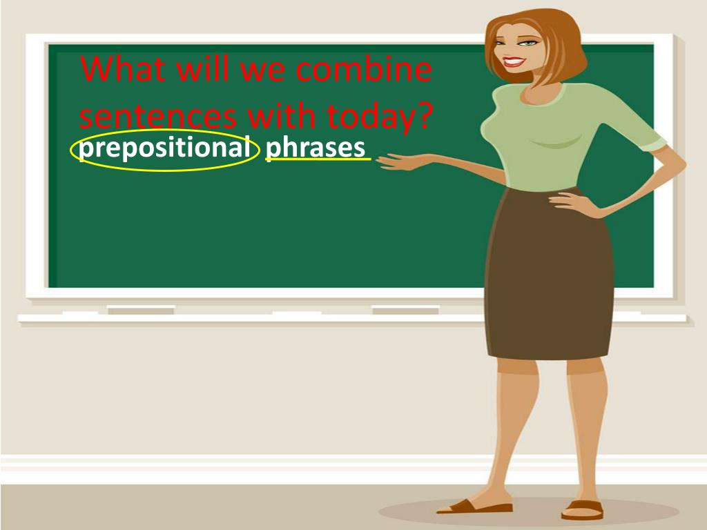 PPT - Learning Objective : combine short related sentences with prepositional phrases W.C. 1.3 PowerPoint Presentation - ID:1009152