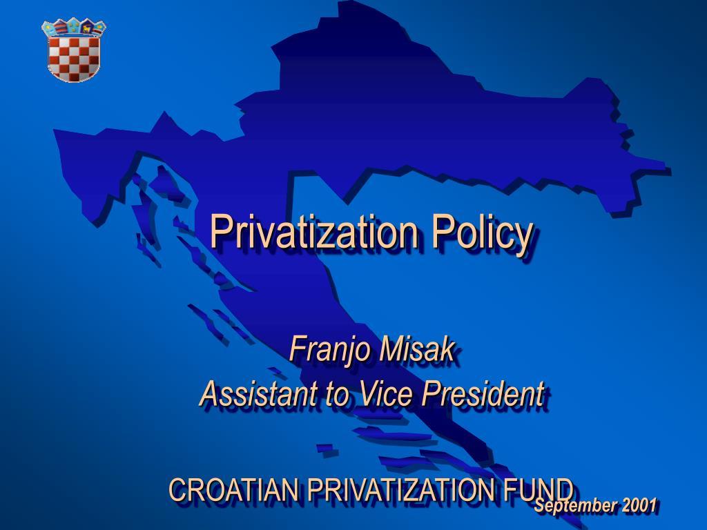 Ppt Privatization Policy Franjo Misak Assistant To Vice