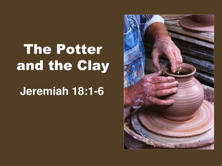 Am I Clay He Potter