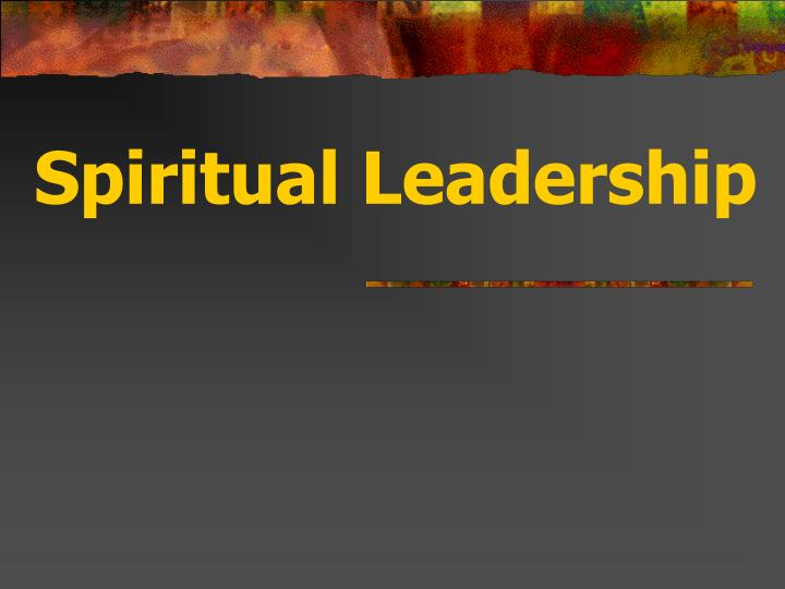 PPT  Spiritual Leadership PowerPoint Presentation  ID421010