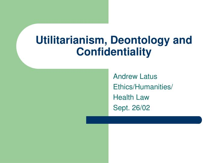 Ppt  Utilitarianism, Deontology And Confidentiality