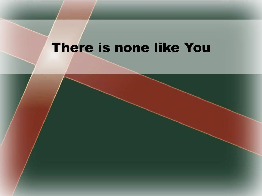 PPT - There Is None Like You PowerPoint Presentation, free download - ID:458740