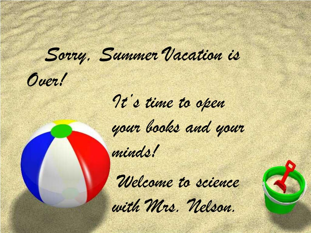Ppt Sorry Summer Vacation Is Over Powerpoint Presentation Free Download Id 544680