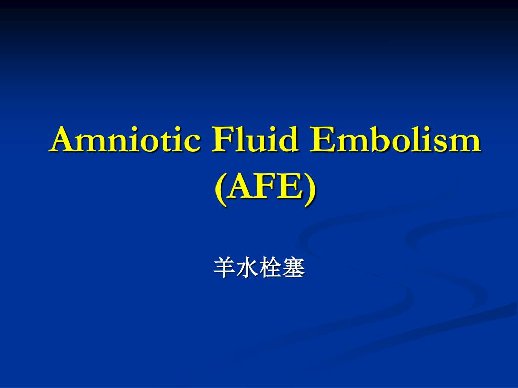 PPT - Amniotic Fluid Embolism (AFE) PowerPoint ...