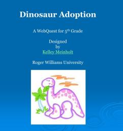 PPT - Dinosaur Adoption A WebQuest for 5 th Grade Designed by Kelley  Meinholt Roger Williams University PowerPoint Presentation - ID:635769 [ 768 x 1024 Pixel ]