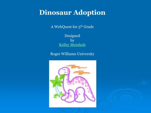 small resolution of PPT - Dinosaur Adoption A WebQuest for 5 th Grade Designed by Kelley  Meinholt Roger Williams University PowerPoint Presentation - ID:635769