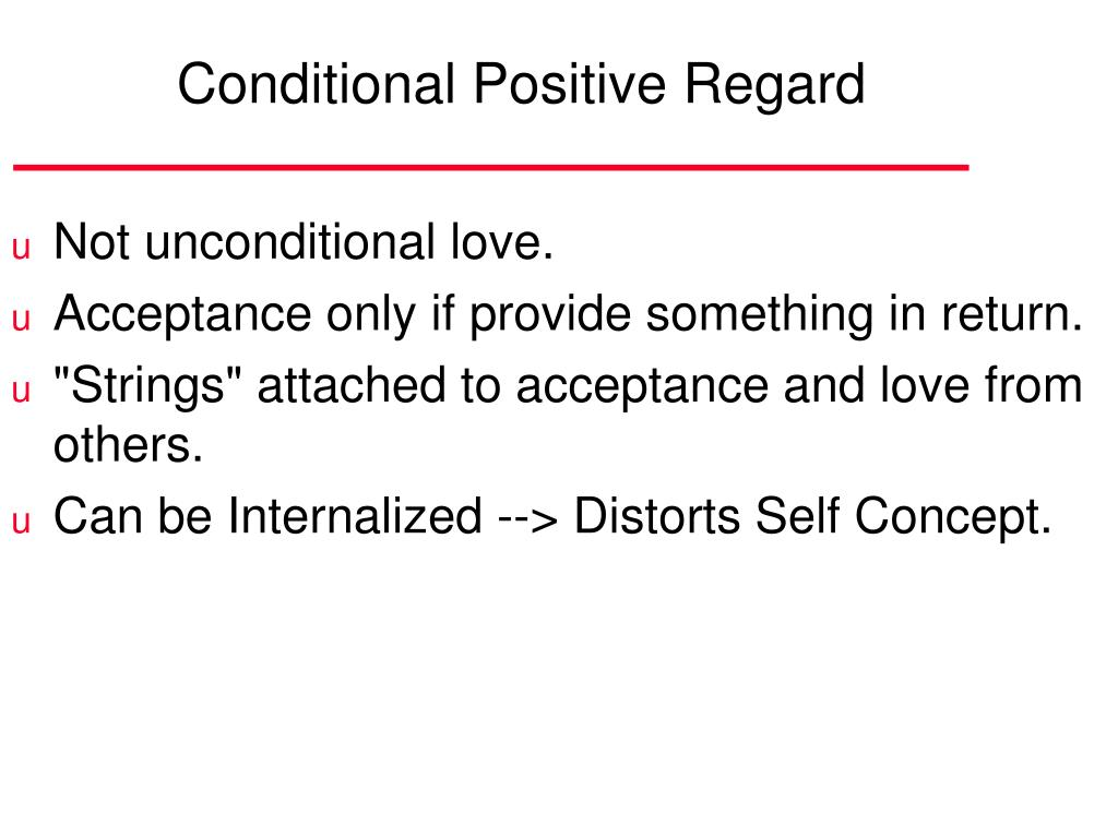 positive regard This is a term (or maybe a kind of buzzphrase) from the world of psychology it's easier to understand it by reference to unconditional positive regard, which means where parents and.