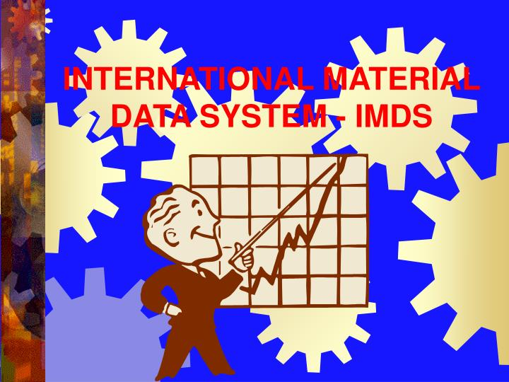 PPT - INTERNATIONAL MATERIAL DATA SYSTEM - IMDS PowerPoint Presentation - ID:751840