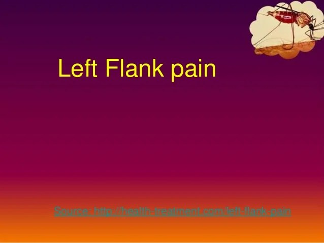 Left flank pain – Causes. symptoms. diagnosis and treatment