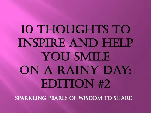 10 Thoughts To Inspire & Help You Smile On A Rainy Day  #2