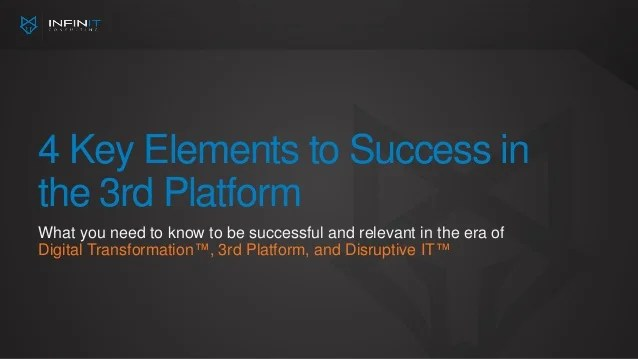 4 Key Elements To Success In The 3rd Platform By Jerod