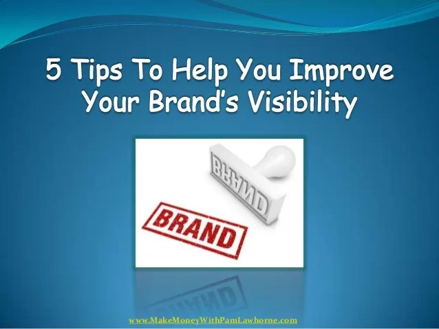 5 Tips To Help You Improve Your Brand's Visibility