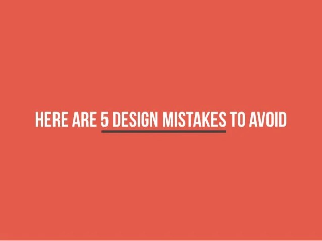 Here Are 5 Design Mistakes