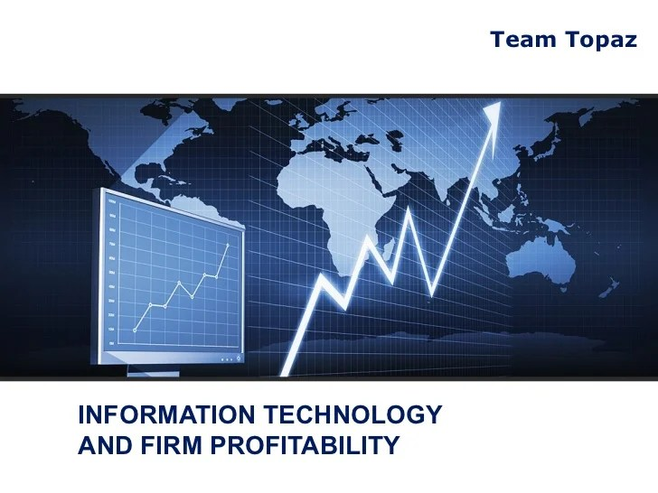 Information Technology and Firm Profitability  Team Topaz
