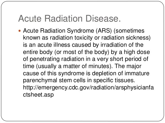 Acute Radiation Disease or Acute Radiation Syndromes