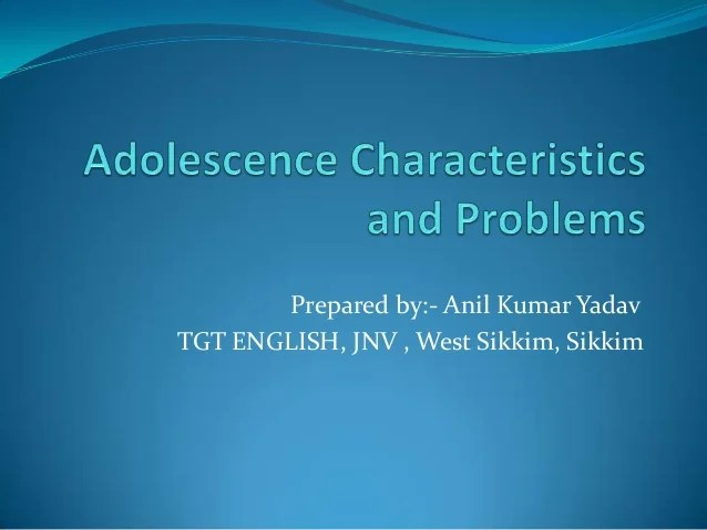 Adolescence characteristics and problems