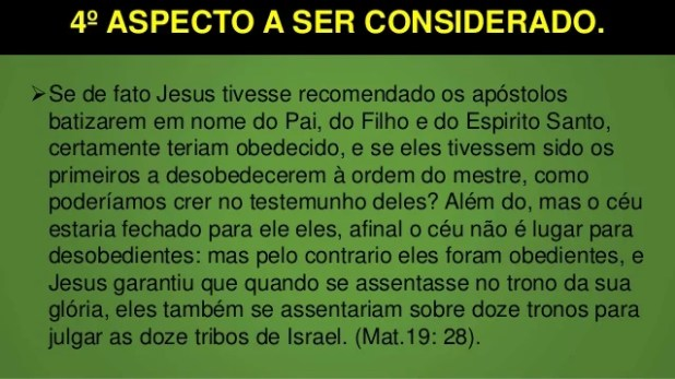 4º ASPECTO A SER CONSIDERADO. Se de fato Jesus tivesse recomendado os apóstolos batizarem em nome do Pai, do Filho e do E...