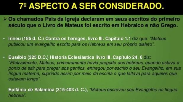 7º ASPECTO A SER CONSIDERADO.  Os chamados Pais da Igreja declaram em seus escritos do primeiro século que o Livro de Mat...