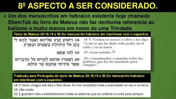 8º ASPECTO A SER CONSIDERADO.  Um dos manuscritos em hebraico existente hoje chamado ShemTob do livro de Mateus não faz n...