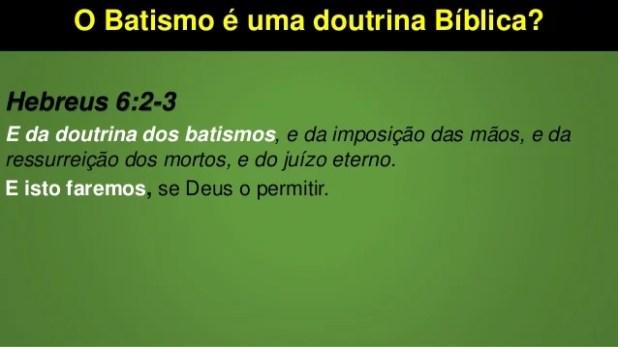 O Batismo é uma doutrina Bíblica? Hebreus 6:2-3 E da doutrina dos batismos, e da imposição das mãos, e da ressurreição dos...