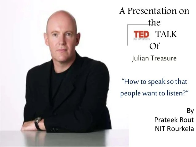 How To Speak So The People Want To Listen Julian Treasure