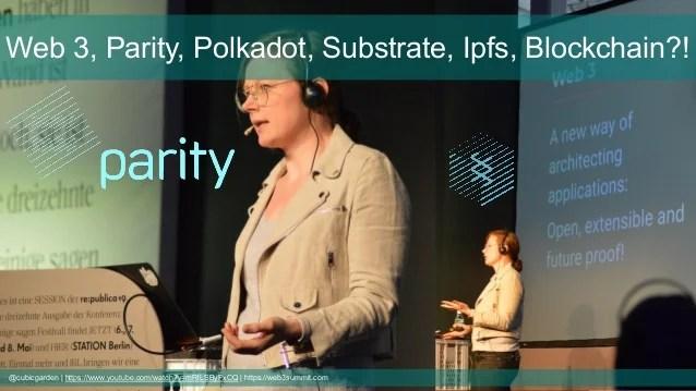Web 3, Parity, Polkadot, Substrate, ipfs, blockchain? Wtf?
