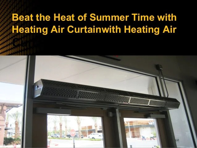 summer time with heating air curtain