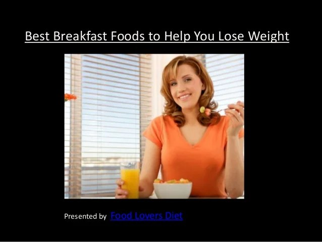 best breakfast foods for weight loss food lovers diet