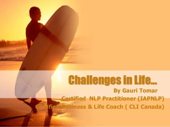 Challenges in Life- Business and Life Coaching