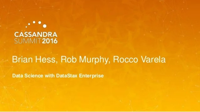 DataStax Data Science With DataStax Enterprise Brian Hess Cassa