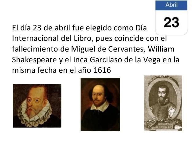 El día 23 de abril fue elegido como Día Internacional del Libro, pues coincide con el fallecimiento de Miguel de Cervantes...