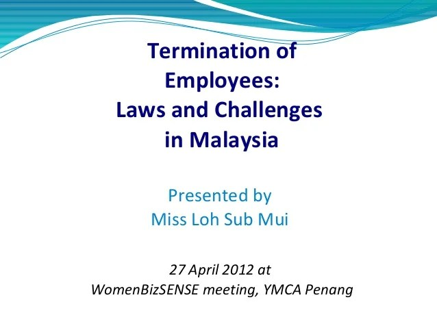 Termination of employees laws and challenges in malaysia presented by miss loh sub mui also employee rh slideshare