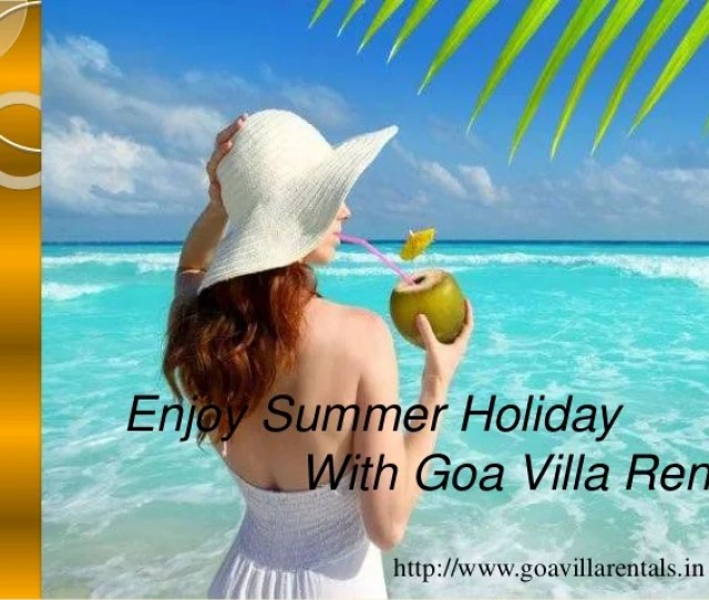 Enjoy Summer Holiday With Goa Villa Rental Www Goavillarentals In