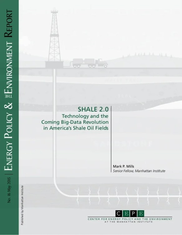 Report: SHALE 2.0 - Technology and the Coming Big-Data Revolution in America's Shale Oil Fields / Center for Energy Policy and the Environment -- Manhattan Institute / Mark P. Mills / 16 May 2015